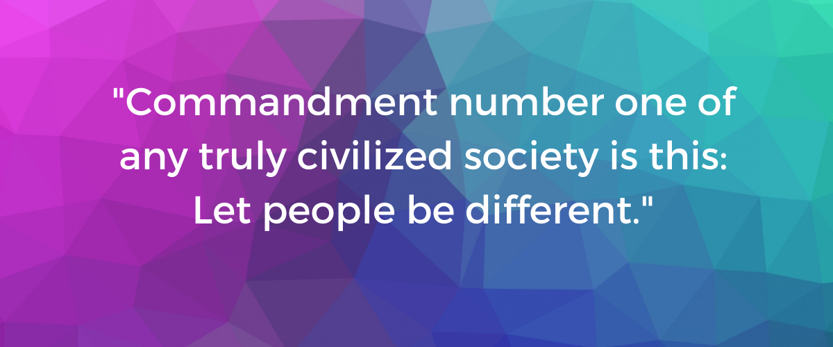 """""""Commandment number one of any truly civilized society is this: Let people be different """" on multi-colored background. Text reads: """"Commandment number one of any truly civilized society is this: Let people be different."""""""